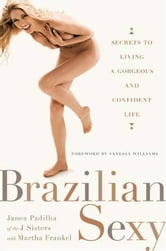 Brazilian Sexy - Secrets to Living a Gorgeous and Confident Life ebook by Janea Padilha,Martha Frankel