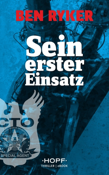 C.T.O. Counter Terror Operations 1: Sein erster Einsatz eBook by Ben Ryker