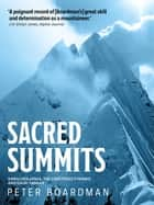 Sacred Summits - Kangchenjunga, the Carstensz Pyramid, and Gauri Sankar ebook by Peter Boardman