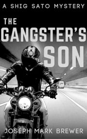 The Gangster's Son - A Shig Sato Mystery, #1 ebook by Joseph Mark Brewer