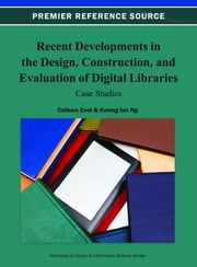 Recent Developments in the Design, Construction, and Evaluation of Digital Libraries - Case Studies ebook by Colleen Cool,Kwong Bor Ng