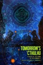 Tomorrow's Cthulhu - Stories at the Dawn of Posthumanity eBook by Lynda E. Rucker, Samantha Henderson, Daria Patrie,...