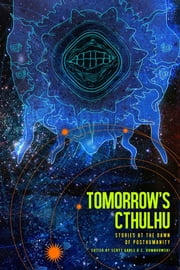 Tomorrow's Cthulhu - Stories at the Dawn of Posthumanity ebook by Kobo.Web.Store.Products.Fields.ContributorFieldViewModel