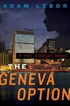 The Geneva Option - A Yael Azoulay Novel ebook by Adam LeBor