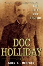 Doc Holliday ebook by Gary L. Roberts
