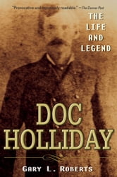Doc Holliday - The Life and Legend ebook by Gary L. Roberts