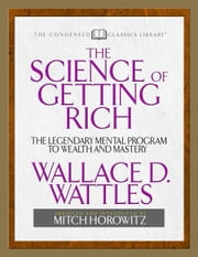 The Science of Getting Rich - The Legendary Mental Program To Wealth And Mastery ebook by Wallace D Wattles,Mitch Horowitz