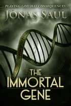 The Immortal Gene ebook by Jonas Saul