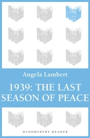 1939: The Last Season of Peace ebook by Angela Lambert
