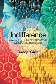 Tales of Indifference - An Anthology of SULTRY, SECRETIVE, & SIMPLISTIC Short Stories ebook by Tracey 'Girlz'