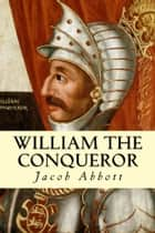 William the Conqueror ebook by Jacob Abbott
