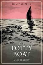 The Totty Boat ebook by David O. Zeus