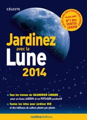 Jardinez avec la Lune 2014 ebook by Céleste, Christophe Boncens, Michel Marin
