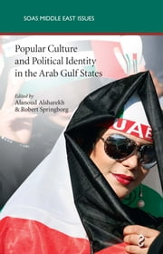 Popular Culture and Political Identity in the Arab Gulf States ebook by Alanoud Alsharekh,Robert Springborg