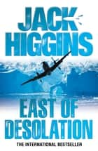 East of Desolation ekitaplar by Jack Higgins