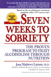 Seven Weeks to Sobriety - The Proven Program to Fight Alcoholism through Nutrition ebook by Joan Mathews Larson, PhD