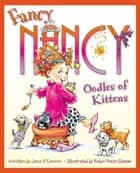Fancy Nancy: Oodles of Kittens ebook by Jane O'Connor, Robin Preiss Glasser