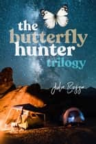 The Butterfly Hunter Trilogy [Boxed Set] ebook by Julie Bozza