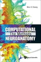 Computational Neuroanatomy - The Methods ebook by Moo K Chung