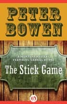 The Stick Game ebook by Peter Bowen