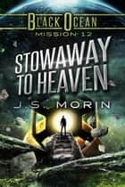 Stowaway to Heaven - Black Ocean, #12 ebook by J.S. Morin