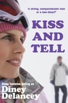 Kiss and Tell ebook by Diney Delancy