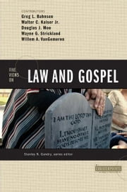 Five Views on Law and Gospel ebook by Stanley N. Gundry,Greg L. Bahnsen,Walter C. Kaiser, Jr.,Douglas  J. Moo,Wayne G. Strickland,Willem A. VanGemeren
