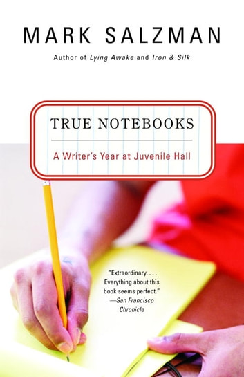 True Notebooks - A Writer's Year at Juvenile Hall ebook by Mark Salzman