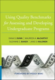 Using Quality Benchmarks for Assessing and Developing Undergraduate Programs ebook by Suzanne C. Baker,Jane S. Halonen,Peggy Maki,Dana S. Dunn,Maureen A.  McCarthy