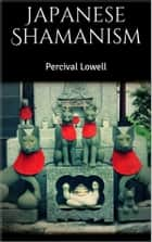 Japanese Shamanism ebook by Percival Lowell