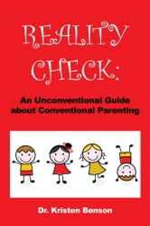 REALITY CHECK - An Unconventional Guide about Conventional Parenting ebook by Dr. Kristen Benson