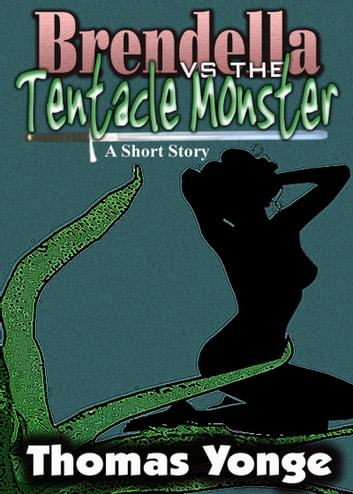 Brendella vs. the Tentacle Monster ebook by Thomas Yonge