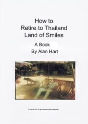 How To Retire To Thailand ebook by Alan Hart