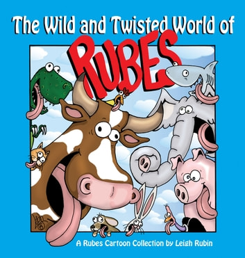 The Wild and Twisted World of Rubes - A Rubes Cartoon Collection ebook by Leigh Rubin