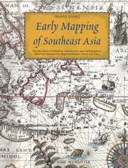 Early Mapping of Southeast Asia - The Epic Story of Seafarers, Adventurers, and Cartographers Who First Mapped the Regions Between China and India ebook by Thomas Suarez