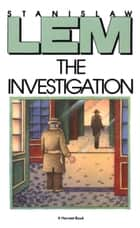The Investigation ebook by Stanislaw Lem,Adele Milch