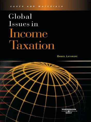 Global Issues in Income Taxation ebook by Daniel Lathrope