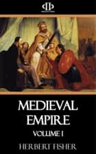Medieval Empire - Volume I - A History of the Holy Roman Empire in the High Middle Ages ebook by