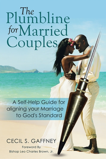 The Plumbline for Married Couples - A Self-Help Guide for aligning your Marriage to God's Standard ebook by Cecil S. Gaffney