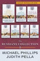 The Russians Collection - Seven Novels in One ebook by Michael Phillips, Judith Pella