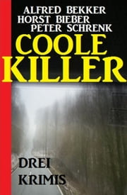 Coole Killer: Drei Krimis ebook by Alfred Bekker,Horst Bieber,Peter Schrenk