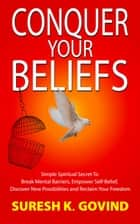 Conquer Your Beliefs ebook by Suresh K Govind