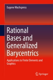 Rational Bases and Generalized Barycentrics - Applications to Finite Elements and Graphics ebook by Eugene Wachspress