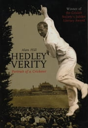 Hedley Verity - Portrait of a Cricketer ebook by Alan Hill