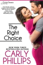 The Right Choice ebook by Carly Phillips