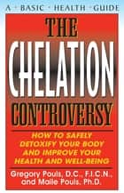 The Chelation Controversy - How to Safely Detoxify Your Body and Improve Your Health and Well-Being ebook by Gregory Pouls, D.C., F.I.C.N.,...