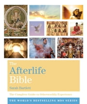 The Afterlife Bible - The Complete Guide to Otherworldly Experience ebook by Sarah Bartlett
