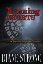Running Shorts (The Running Suspense Collection) ebook by Diane Strong