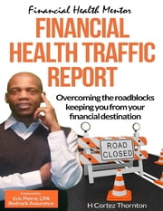 Financial Health Traffic Report ebook by H Cortez Thornton