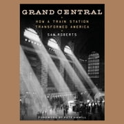 Grand Central - How a Train Station Transformed America audiobook by Sam Roberts